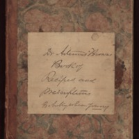 Dr. Artemus Browns book of recipes and prescriptions, 1849